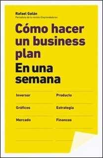 Cómo hacer un business plan en una semana de Rafael Galán