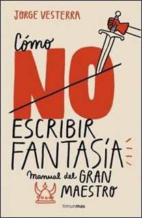 Cómo (no) escribir fantasía de Jorge Vesterra