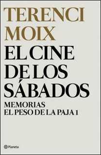 El cine de los sábados (Memorias. El Peso de la Paja 1) de Terenci Moix