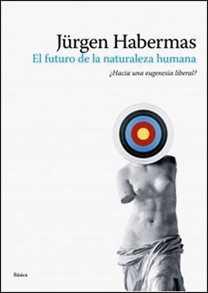 El futuro de la naturaleza humana de Jürgen Habermas