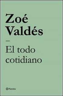 El todo cotidiano de Zoé Valdés